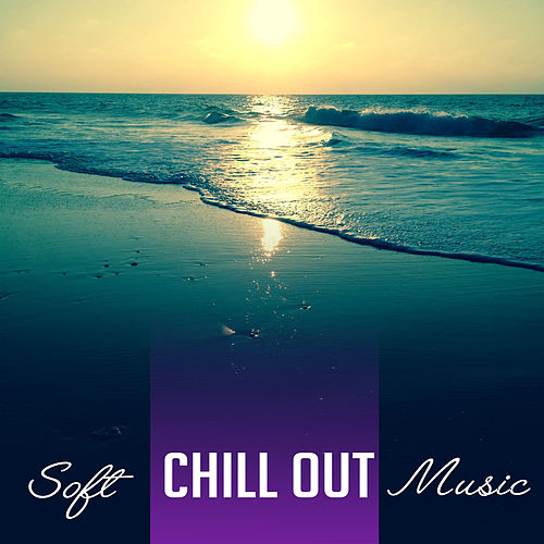 Soft Chill Out Music – Relaxing Chill Out Sounds, Sand & Sun, Tropical Island Music, Soothing Waves de Chill Out