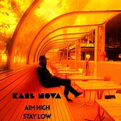 Aim High Stay Low by Karl Nova