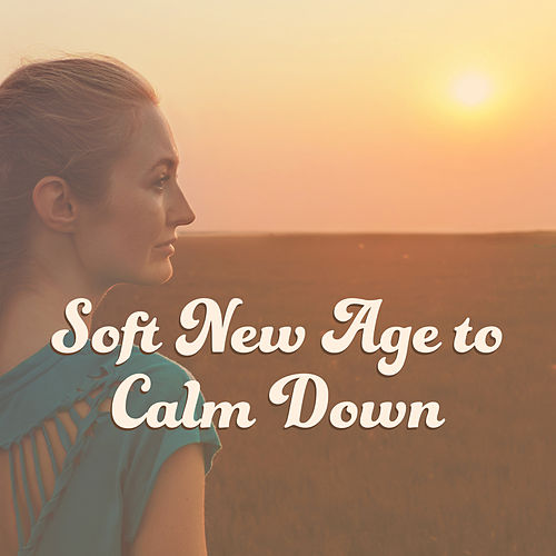 Play & Download Soft New Age to Calm Down – Relaxing Music to Mind Peace, Inner Calmness, Spirit Free, No More Stress by Relax - Meditate - Sleep | Napster