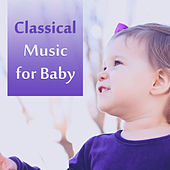 Classical Music for Baby – Relaxing Piano Sounds, Calm Down Baby, Stimulate to Healthy Development by Classical Baby Music Ultimate Collection