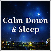 Calm Down & Sleep – Soothing New Age Music, Sounds to Calm Down, Rest All Night by Relaxation and Dreams Spa
