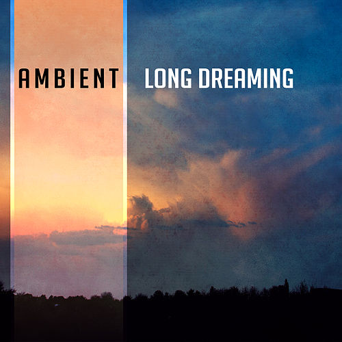 Play & Download Ambient Long Dreaming – Soft Sounds to Relax, Easy Listening, New Age Rest, Music to Calm Down by Soothing Sounds   Napster