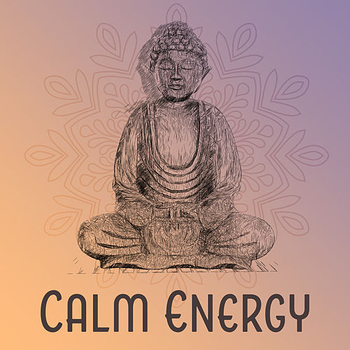 Play & Download Calm Energy – Meditation Music, Buddha Lounge, Rest with New Age, Spirit Relaxation by Buddha Sounds   Napster
