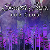 Smooth Jazz for Club – Smooth Piano Bar, Jazz Club, Evening Relaxation, Saturday Chill by Relaxing Classical Piano Music