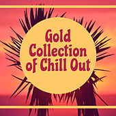 Play & Download Gold Collection of Chill Out – Deep Chill Out Music, Hotel Lounge, Ibiza, Relax & Chill by Ibiza Chill Out | Napster