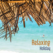 Relaxing Holiday – Beach Chill, Pure Waves, Holiday Chill Out Music, Summertime, Sun, Ocean Dreams, Electronic Music by Today's Hits!