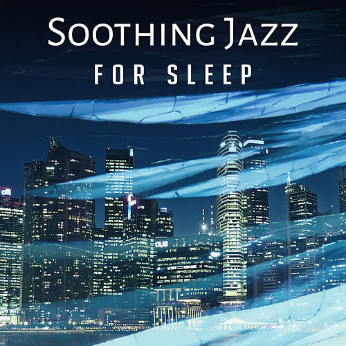 Play & Download Soothing Jazz for Sleep – Instrumental Melodies to Bed, Mellow Jazz, Sleep Music, Lullaby at Goodnight, Relaxation, Smooth Jazz by Piano Love Songs | Napster