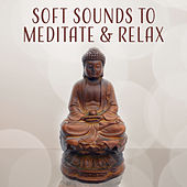 Play & Download Soft Sounds to Meditate & Relax – Relaxing New Age Music, Good Ways to Calm Down, Meditation & Relaxation, Waves of Calmness by The Buddha Lounge Ensemble | Napster