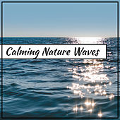 Calming Nature Waves – Sounds of Nature, New Age Music, Fight with Stress, Easy Listening by Calm Ocean Sounds