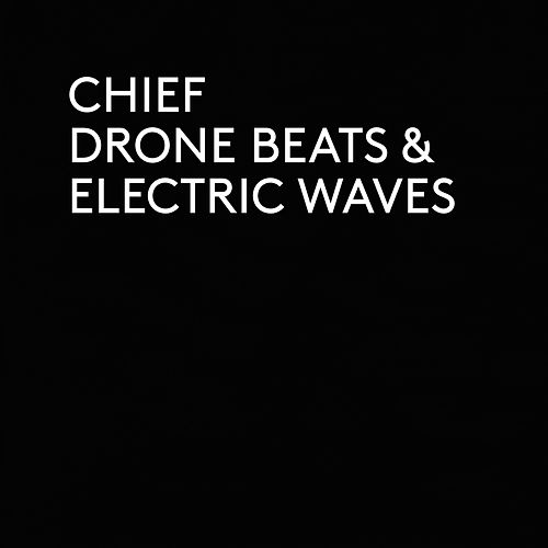 Drone Beats & Electric Waves by Chief