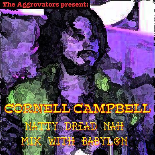 Natty Dread Nah Mix Wi Babylon by Cornell Campbell