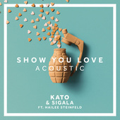 Play & Download Show You Love (Acoustic) by Sigala | Napster