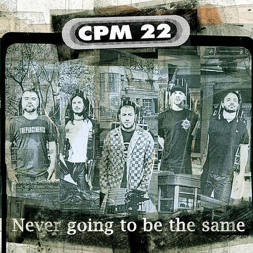 Never Going To Be The Same by CPM22