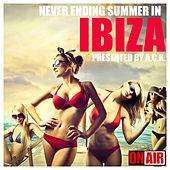Play & Download Never Ending Summer in... Ibiza! (Presented By A.C.K.) by Various Artists | Napster