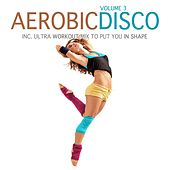 Aerobic Disco, Vol. 3 (Incl. Ultra Workout Mix to Put You in Shape) by Various Artists