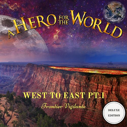 West to East, Pt. I: Frontier Vigilante (Deluxe Edition) by A Hero for the World