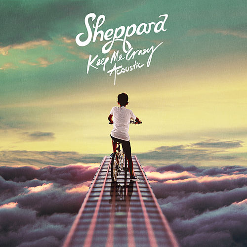 Keep Me Crazy (Acoustic) by Sheppard