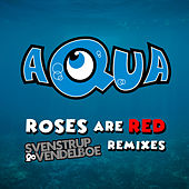 Roses Are Red (Svenstrup & Vendelboe Remixes) di Aqua