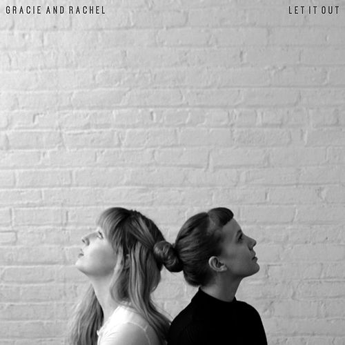 Let It Out by Gracie and Rachel