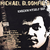 Knockin Myself Out by Mike Bloomfield