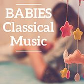 Play & Download Babies Classical Music by Various Artists | Napster