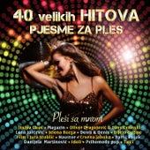 40 Velikih Hitova - Pjesme Za Ples - Pleši Sa Mnom by Various Artists