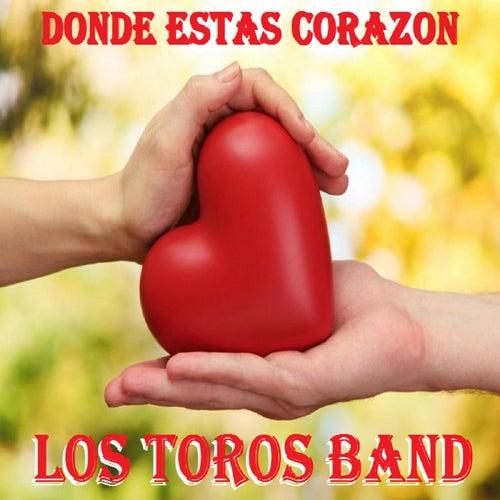 Play & Download Donde Estas Corazon by Los Toros Band | Napster