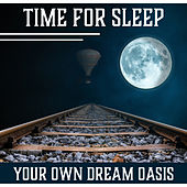 Time for Sleep: Your Own Dream Oasis – Only Gentle Sounds, Reduce Stress, Rest, Sweet Slumber, Cure Insomnia by Deep Sleep Music Academy