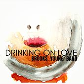 Drinking on Love by Brooks Young Band