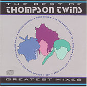 Best Of The Thompson Twins (Greatest Mixes) by Thompson Twins