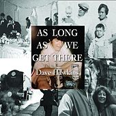 As Long as We Get There by Dave Hawkins
