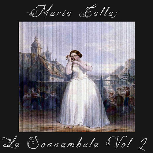 Play & Download La Sonnambula Vol. 2 by Maria Callas | Napster