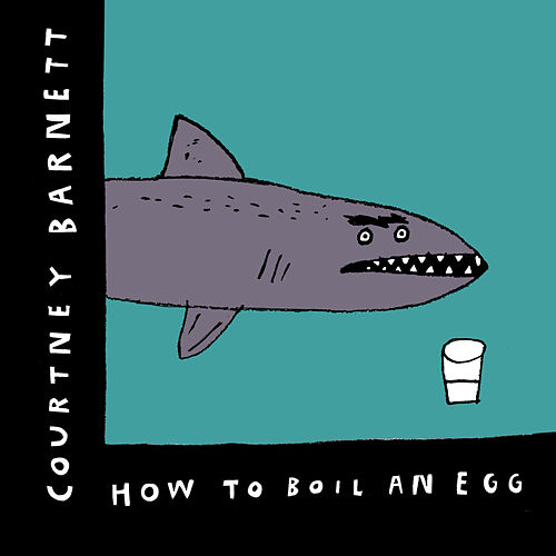 How to Boil an Egg by Courtney Barnett