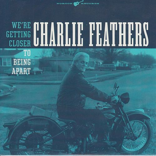 We're Getting Closer to Being Apart by Charlie Feathers