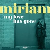 My Love Has Gone by Miriam