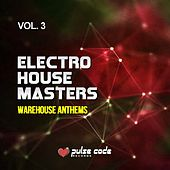 Electro House Masters, Vol. 3 (Warehouse Anthems) by Various Artists
