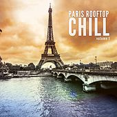 Paris Rooftop Chill, Vol. 1 (Finest Chill Out Selection) by Various Artists