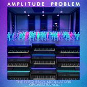 The Frequency Modulators Orchestra, Vol. 1 by Amplitude Problem