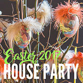 Easter 2017 House Party by Various Artists