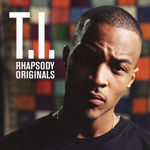 Play & Download T.I. - Rhapsody Originals by T.I. | Napster