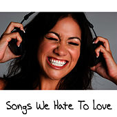 Play & Download Songs We Hate To Love by Pop Feast | Napster