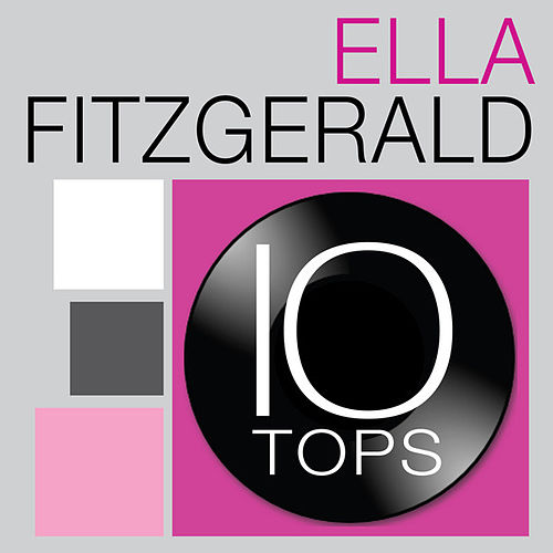 Play & Download 10 Tops: Ella Fitzgerald by Ella Fitzgerald | Napster