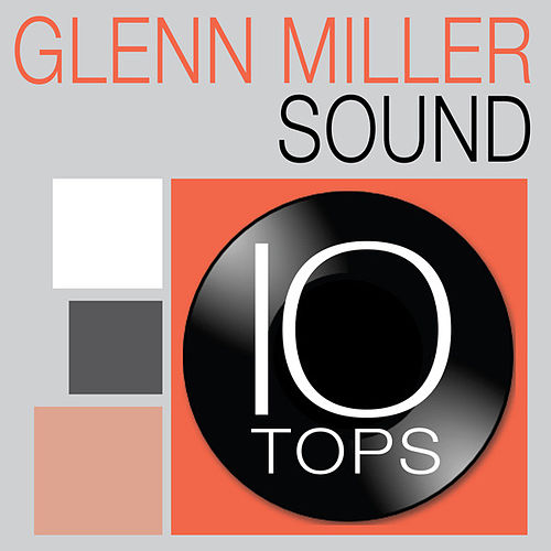 10 Tops: Glenn Miller Sound by Glenn Miller