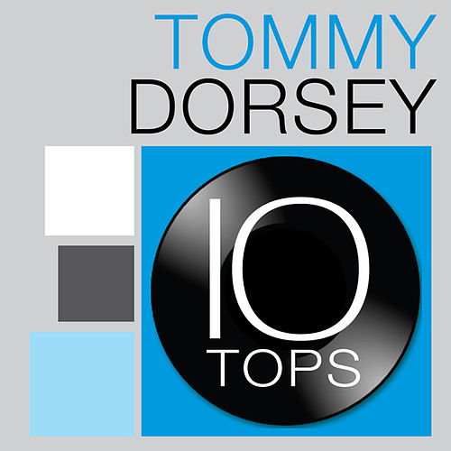 Play & Download 10 Tops: Tommy Dorsey by Tommy Dorsey | Napster