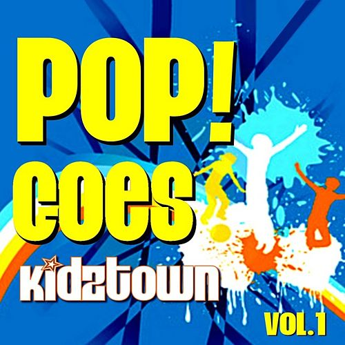 POP!- Goes KidzTown V. 1 by KidzTown