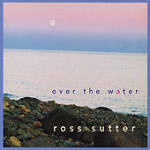 Play & Download Over the Water by Ross Sutter | Napster