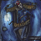 Play & Download A Rubber Knife Life by The Rubber Knife Gang | Napster