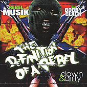 Play & Download Rebel Musik: the Definition of a Rebel (Down & Dirty Edition) by Various Artists | Napster