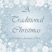 Play & Download A Traditional Christmas by Christmas Acoustica Choir | Napster