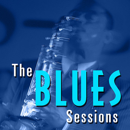 Play & Download The Blues Sessions by Various Artists | Napster